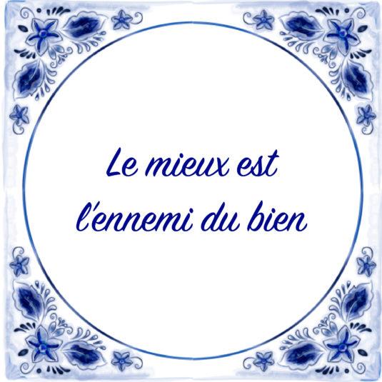 Le mieux est l'ennemi du bien französische Lebensweisheiten